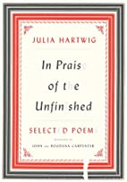 In Praise of the Unfinished: Selected Poems…
