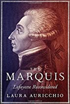 The Marquis: Lafayette Reconsidered by Laura…