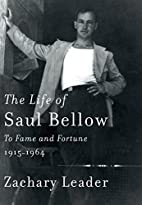 The Life of Saul Bellow: To Fame and…