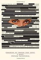 Censoring an Iranian love story : a novel by…