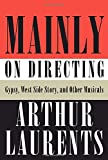 Laurents, Arthur: Mainly on Directing: Gypsy, West Side Story, and Other Musicals (Borzoi Books)