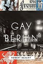 Gay Berlin: Birthplace of a Modern Identity…