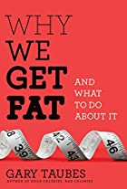 Why We Get Fat: And What to Do About It by…