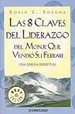 Sharma, Robin S.: 8 Claves Del Liderazgo Del Monje Que Vendio Su Ferrari (Spanish Edition)