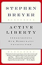 Active Liberty: Interpreting Our Democratic…
