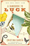 Garcia, Cristina: A Handbook to Luck (Vintage Contemporaries)