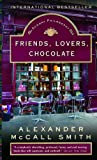 ALEXANDER MCCALL SMITH: FRIENDS, LOVERS, CHOCOLATE