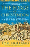 Holland, Tom: The Forge of Christendom: The End of Days and the Epic Rise of the West