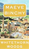 Maeve Binchy: WHITETHORN WOODS by Maeve Binchy