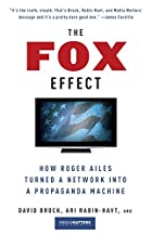 The Fox Effect: How Roger Ailes Turned a…