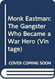 Hanson, Neil: Monk Eastman: The Gangster Who Became a War Hero (Vintage)