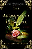 McMahon, Katharine: The Alchemist&#39;s Daughter: A Novel