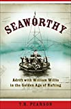 Pearson, T. R.: Seaworthy: Adrift with William Willis in the Golden Age of Rafting