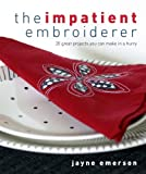 Emerson, Jayne: The Impatient Embroiderer