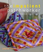 The Impatient Patchworker: 20 Great Projects…
