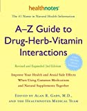 Gaby, Alan R.: A-z Guide to Drug-herb-vitamin Interactions: Improve Your Health And Avoid Side Effects When Using Common Medications And Natural Supplements Together