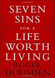 Housden, Roger: Seven Sins For A Life Worth Living