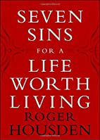 Seven Sins for a Life Worth Living by Roger…