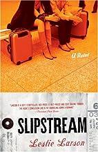 Slipstream: A Novel by Leslie Larson
