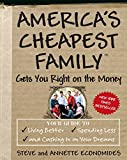 Economides, Steve: America's Cheapest Family Gets You Right on the Money: Your Guide to Living Better, Spending Less, And Cashing in on Your Dreams