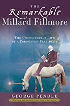 The Remarkable Millard Fillmore: The…