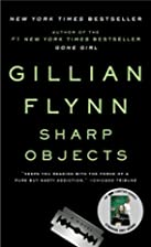 Sharp Objects: A Novel by Gillian Flynn