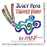 Sark: Juicy Pens, Thirsty Paper: Gifting the World With Your Words and Stories, and Creating the Time and Engery to Actually Do It.