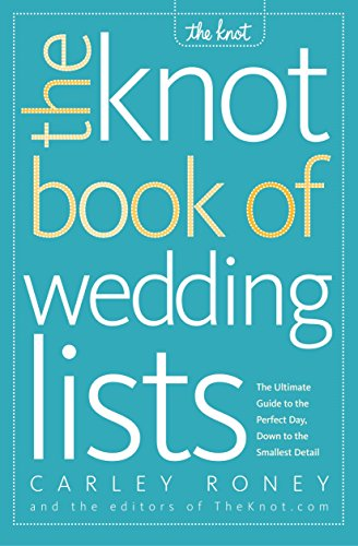 the-knot-book-of-wedding-lists-the-ultimate-guide-to-the-perfect-day-down-to-the-smallest-detail