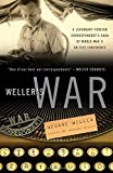 Weller, George: Weller's War: A Legendary Foreign Correspondent's Saga of World War II on Five Continents