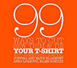 Schultz, Ellen: 99 Ways to Cut, Sew, Trim, And Tie Your T-shirt into Something Special