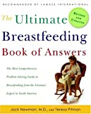 Newman, Jack: The Ultimate Breastfeeding Book of Answers: The Most Comprehensive Problem-solving Guide to Breastfeeding from the Foremost Expert in North America