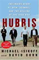 Hubris: The Inside Story of Spin, Scandal,…
