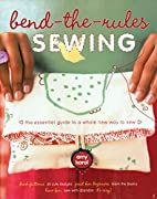 Bend-the-Rules Sewing: The Essential Guide…