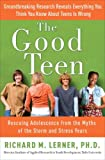 Richard M. Lerner PH.D: The Good Teen: Rescuing Adolescence from the Myths of the Storm and Stress Years