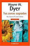 Wayne W. Dyer: TUS ZONAS SAGRADAS (Autoayuda Superacion Personal / Self-Help Personal Growth) (Spanish Edition)