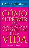 Carnegie, Dale: Como Suprimir Preocupaciones (Spanish Edition)