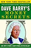 Barry, Dave: Dave Barry's Money Secrets: Like Why Is There a Giant Eyeball on the Dollar?