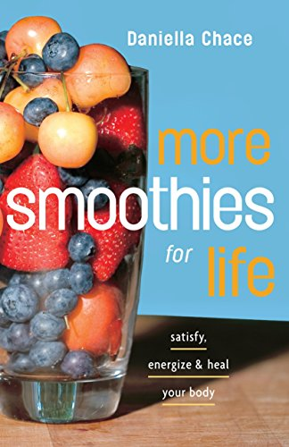 more-smoothies-for-life-satisfy-energize-and-heal-your-body
