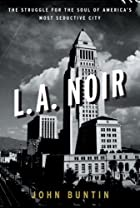 L.A. Noir: The Struggle for the Soul of&hellip;