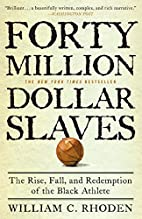 Forty Million Dollar Slaves: The Rise, Fall,…