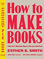 How to Make Books: Fold, Cut & Stitch Your…
