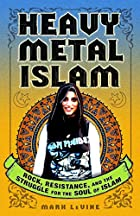 Heavy Metal Islam: Rock, Resistance, and the…