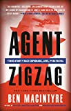 Macintyre, Ben: Agent Zigzag: A True Story of Nazi Espionage, Love, and Betrayal