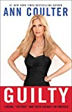 "Coulter, Ann: Guilty: Liberal ""Victims"" and Their Assault on America"
