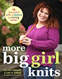 Singer, Amy R.: More Big Girl Knits: 25 Designs Full of Color & Texture for Curvy Women