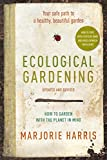 Harris, Marjorie: Ecological Gardening: Your Path to a Healthy Garden