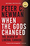 Newman, Peter C.: When the Gods Changed: The Death of Liberal Canada