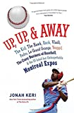 Keri, Jonah: Up, Up, and Away: The Kid, the Hawk, Rock, Vladi, Pedro, le Grand Orange, Youppi!, the Crazy Business of Baseball, and the Ill-fated but Unforgettable Montreal Expos