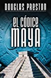 Preston, Douglas: EL Códice Maya (Spanish Edition)