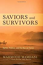 Saviors and Survivors: Darfur, Politics, and…